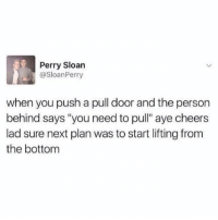 "Memes, Help, and 🤖: Perry Sloan  @SloanPerry  when you push a pull door and the person  behind says ""you need to pull"" aye cheers  lad sure next plan was to start lifting from  the bottom Thanks for the help 🙄😒"