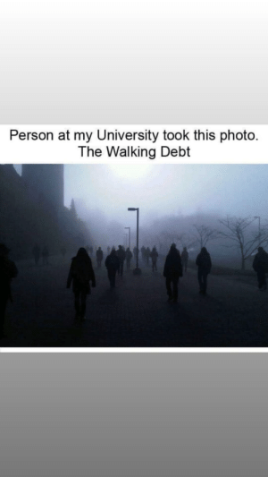 The walking debt: Person at my University took this photo  The Walking Debt The walking debt