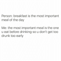 A thirstythursday pro-tip from @vodkalana 🙌🏻😂: Person: breakfast is the most important  meal of the day  Me: the most important meal is the one  u eat before drinking so u don't get too  drunk too early A thirstythursday pro-tip from @vodkalana 🙌🏻😂