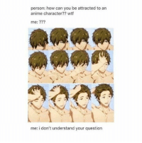 Memes, 🤖, and Anime Characters: person: how can you be attracted to an  anime character?? wtf  me:  me: i don't understand your question Makotoooooo.. . .8-8 . . . . . . . . . .