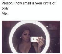 You win @jstonecode. In honor of your shady comment, here's an old ass meme 😘❤️: Person : how small is your circle of  ppl?  Me: You win @jstonecode. In honor of your shady comment, here's an old ass meme 😘❤️