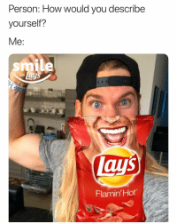 Lay's, Link, and Smile: Person: How would you describe  yourself?  Me:  smile  aus  Flamin' Hot A flamin hot snack, duh. 💁🏼🔥 It's the LAST DAY to see how hot you look on a @lays bag + order your own custom smile bag on their site: link in our bio! ad