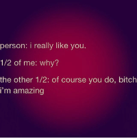 Why tho? Cuz I'm awesome 🤔😆💁💃😍😂😂😂😂: person: i really like you  1/2 of me: why?  the other 1/2: of course you do, bitch  i'm amazing Why tho? Cuz I'm awesome 🤔😆💁💃😍😂😂😂😂