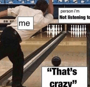 "Dank, Memes, and Target: person i'm  Not listening to  28 25  ""That's  crazvy"" Meirl by univon FOLLOW HERE 4 MORE MEMES."