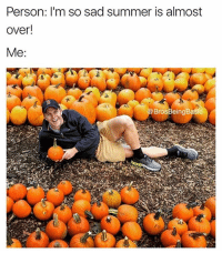 Dude, Memes, and Summer: Person: I'm so sad summer is almost  over!  BrosBeingBasic @brosbeingbasic is my basic other half 🙋🏽💕🎃make sure you're following for all of your basic dude needs 💀💯(@kedziet)