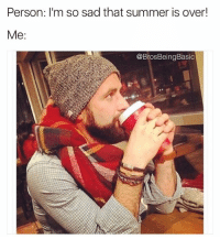 Fucking, Funny, and Summer: Person: I'm so sad that summer is over!  Me:  @BrosBeingBasic @brosbeingbasic is exactly what it sounds like and it's fucking hilarious