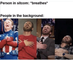 Chill Out Sitcoms: Person in sitcom: *breathes*  People in the background: Chill Out Sitcoms