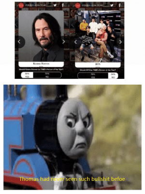 He should've won, no questions asked: PERSON of he YEAR  BM PERSON of the YEAR  THAF  Keanu Reeves  вTS  Should Keanu Reeves be TIMEPerson of the Yeart  Should BTS be TIMES Person of the Yeart  30%  70%  76%  24%  YES  NO  YES  Thomas had never seen such bullshit befoe He should've won, no questions asked