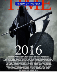 "<p>Time magazine's Person of the Year for 2016.</p>: PERSON OF THE YEAR  2016  DAVID BOWIE/PRINCE LEMMY/ANTON YELCHIN GENE WILDER /LEONARD COHEN  MUHAMMAD ALI/ ALAN RICKMAN SHARON JONES ANGUS SCRIMM DAVID MARGULIES  DAN GRIZZLY ADAMS HAGGERTY/OTIS CLAY/DALE BUFFIN GRIFFIN/ CLARENCE BLOWFLY REID  VANITY GEORGE KENNEDY/GEORGE MARTIN /NATALIE COLE/ KEITH EMERSON/FRANK SINATRA JR.  PHIFE DAWG/GLENN FREY/JIMMY BAIN ABE VIGODA JOE ALASKEY/GARRY SHANDLING  PATTY DUKE ERIK BAUERSFELD/JANET RENO/MERLE HAGGARD BLACKJACK MULLIGAN  TONY CONRAD/DAVID GESTDORIS ROBERTS/JOANIE ""CHYNA LAURER/DARWYN COOK  MORLEY SAFER/KENNY BAKER NICK MENZAJOE FLEISHAKER/MISS CLEO/PETE BURNS  ROBERT VAUGHN/ALEXIS AROUETTE BOBBY VEE/ LOU PEARLMAN/THE LADY CHABLIS  ALAN VEGA/ARNOLD PALMER/US POLITICS/ FLORENCE HENDERSON/FIDEL CASTRO  AND SO MANY MORE TAKEN BY THE <p>Time magazine's Person of the Year for 2016.</p>"