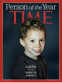 the real one: Person of the Year  GAVIN  MEME OF  AMERICA the real one