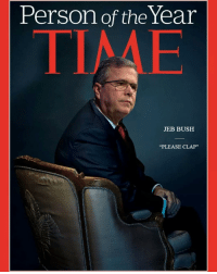 "Thanks to those of you choosing to stick around!!!!!!!: Person of the Year  JEB BUSH  ""PLEASE CLAP"" Thanks to those of you choosing to stick around!!!!!!!"