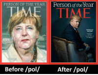 Before Pol After Pol: PERSON OF THE YEAR  Person of the Year  DONALD  TRUMP  PRESIDENT  OF THR  DIVIDED STATES  OF AMERICA  ANGELA  MERKEL  CHANCE  OF THE FREE  Before /pol/  After /pol/