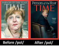 Donald Trump, Memes, and Angela Merkel: PERSON OF THE YEAR Person of the Year  DONALD  TRUMP  PRESIDENT  OF THE  DIVIDED STATES  OF AMERICA  ANGELA  MERKEL  CHANCEL  OF THE FREE  Before /pol/  After /pol/