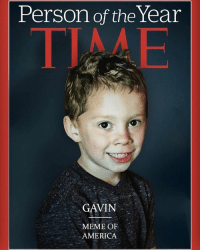 Meme of America.: Person of the Year  TIME  GAVIN  MEME OF  AMERICA Meme of America.