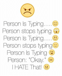 "υοθ: Person s ping.  I I  I I  Person stops typing  Person Is Typing  I I I I I  Person stops typing  E  Person Is Typing  Person: ""Okay  I HATE That!"