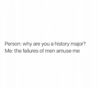 History is the best. https://t.co/zM2ofje2cr: Person: why are you a history major?  Me: the failures of men amuse me History is the best. https://t.co/zM2ofje2cr