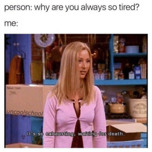 Tumblr, Death, and Http: person: why are you always so tired?  me:  uncoolschool  It's so exhaust  na. waiting for death Follow us @studentlifeproblems​