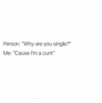 """Best, Cunt, and British: Person: """"Why are you single?""""  Me: """"Cause I'm a cunt"""" @donny.drama is the best account if you're not following😂"""