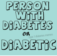 What do you prefer?   I don't mind either, I call myself a diabetic. - Kayla: PERSON  WUiTH  DIABETES  OR  type 1 diabetes memes  DIABETIC What do you prefer?   I don't mind either, I call myself a diabetic. - Kayla