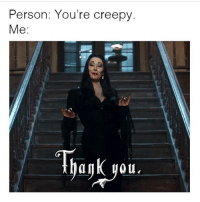 Memes, 🤖, and Dark: Person: You're creepy  Me I found this on my favorite account @darkartistries y'all should check it out!!!🖤😍 - - Tag someone and help me reach 100k! - - horror creepy scary dead theaddamsfamily goth emo black dark meme