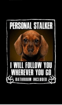 Personal stalker, I will follow you wherever you go including the bathroom         BOL: PERSONAL STALKER  I WILL FOLLOW YOU  WHEREVER YOU GU  BATHROOM INCLUDED Personal stalker, I will follow you wherever you go including the bathroom         BOL