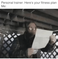 """Funny, Fitness, and Got: Personal trainer: Here's your fitness plan  Me: """"You got me fucked up , you do them !!"""" 😂💀"""