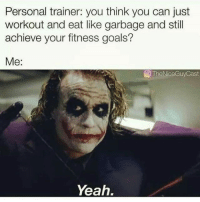 Goals, Gym, and Yeah: Personal trainer: you think you can just  workout and eat like garbage and still  achieve your fitness goals?  Me:  O The Nice Guy Cast  Yeah. 😂😂 @aestheticelite