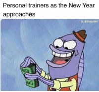 Pay day. @thegainz: Personal trainers as the New Year  approaches  IG. @thegainz Pay day. @thegainz