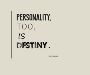 Erik: PERSONALITY  TOO,  IS  DESTINY  ERIK ERIKSCN