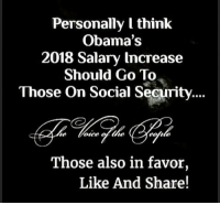 Memes, 🤖, and Social Security: Personally I think  Obama's  2018 Salary lncrease  Should Go To  Those On Social Security...  Those also in favoir,  Like And Share!