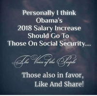 Memes, 🤖, and Social Security: Personally l think  Obama's  2018 Salary Increase  Should Go To  Those On Social Security.  Those also in favor,  Like And Share! GREAT IDEA!