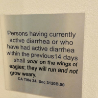 Philadelphia Eagles, Run, and Diarrhea: Persons having currently  active diarrhea or who  have had active diarrhea  within the previous14 days  shall soar on the wings of  eagles; they will run and not  grow weary.  CA Title 24, Sec 3120B.00
