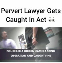 Lawyer, Memes, and Sting: Pervert Lawyer Gets  Caught In Act  POLICE LED A HIDDEN CAMERA STING  OPERATION AND CAUGHT FINE Lawyer Convicted of Hypnotizing Clients For Sex Acts - FULL VIDEO & STORY AT PMWHIPHOP.COM LINK IN BIO