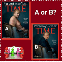 Drumpf: Pervert of the Year  TIME  DONALD  TRUMP  GROPERNCHEF  DIVIDED STATES  OF AMERICA  We are NOT done  A or B?  Person of the Year  DONALD  DRUMPF  DIVIDED STATES  OF AMERICA