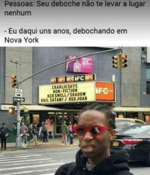: Pessoas: Seu deboche não te levar a lugar  nenhum  - Eu daqui uns anos, debochando em  Nova York  ST  IF IFOFCIFCIFC  CHARLIESAYS  NON-FICTION  HER SMELL/SHADOW  HAIL SATAN?/ RED JOAN  iFC  ALL