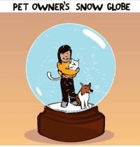 Facebook, Memes, and Pets: PET owNERS SNOW GLOBE It's real (From Nathan Pyle: https://www.facebook.com/nathanwpyle2/)