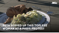 PETA SERVED UP THIS TOPLESS  WOMAN AT A PARIS PROTEST  Mic PETA served up this topless woman at a Paris protest ahead of International Vegan Day to send a powerful message.