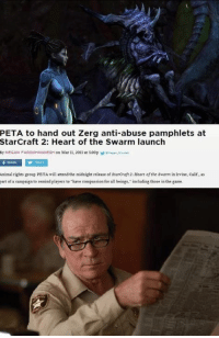 PETA to hand out Zerg anti-abuse pamphlets at  Starcraft 2: Heart of the Swarm launch  Sy MEGAN FAROKHMANESH on Mar ll, 2013 at 300p  y  Animal rights group PETA will attend the midnight release of staroraft2 Heart of the swarm in Irvine,Calif., as  art of a campaign to remind players to have compassion for all beings, including those in the game Not sure if PETA is legitimately retarded or just attention-whoring at this point.