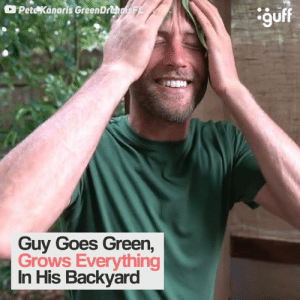 Go green to the max!: Pete Kanaris GreenDreamsF  Guy Goes Green  Grows Everything  In His Backyard Go green to the max!