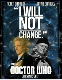"Christmas, Memes, and Change: PETER CAPALDI  DAVID BRADLEY  TWILL  NOT  CHANGE""  OOCTOR WHO  BBC  CHRISTMAS 2017"