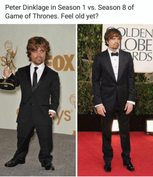 meirl by saugroboters FOLLOW HERE 4 MORE MEMES.: Peter Dinklage in Season 1 vs. Season 8 of  Game of Thrones. Feel old yet?  OLDEN  OBE  RDS  OX  SA  ys meirl by saugroboters FOLLOW HERE 4 MORE MEMES.