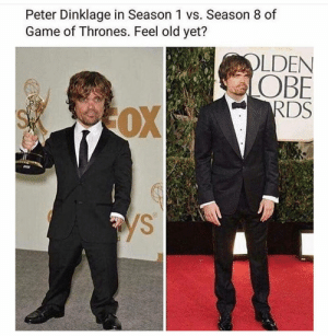 Game of Thrones by dickfromaccounting FOLLOW 4 MORE MEMES.: Peter Dinklage in Season 1 vs. Season 8 of  Game of Thrones. Feel old yet?  OLDEN  OBE  RDS  OX  ys Game of Thrones by dickfromaccounting FOLLOW 4 MORE MEMES.