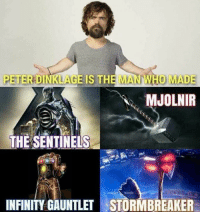 Memes, Infinity, and Peter Dinklage: PETER DINKLAGE IS THE MAN WHO MADE  MJOLNIR  THE SENTINELS  scarlet witch  INFINITY GAUNTLET STORMBREAKER