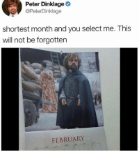 tut: Peter Dinklage  @PeterDinklage  shortest month and you select me. This  will not be forgotten  FEBRUARY  THO  WET  Tut  SUN