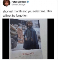 Memes, Best, and Peter Dinklage: Peter Dinklage  @PeterDinklage  shortest month and you select me. This  will not be forgotten  FEBRUARY Follow @memezar for the best memes on Ig