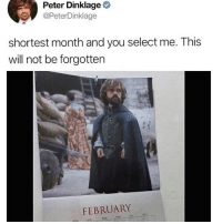 Funny, Peter Dinklage, and Will: Peter Dinklage  @PeterDinklage  shortest month and you select me. This  will not be forgotten  FEBRUARY The Lannisters send their regards😤