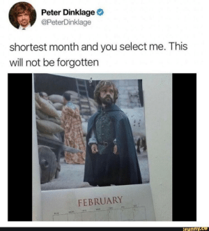 Wine, Help, and Peter Dinklage: Peter Dinklage  @PeterDinklage  shortest month and you select me. This  will not be forgotten  FEBRUARY  Tut  MON  SUN  ifunny Unless you have some wine  if you could sing a song, it might help perhaps ..