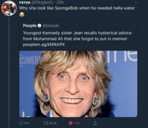 Advice, Ali, and Muhammad Ali: PETER @OkigboXL 20h  Why she look like SpongeBob when he needed hella water  People @people  Youngest Kennedy sister Jean recalls hysterical advice  from Muhammad Ali that she forgot to put in memoir  peoplem.ag/kNfkhPX  CUMEN  O 321  ロ35,2K  119K She does tho