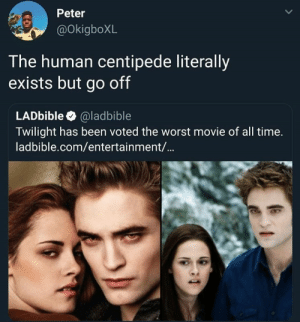 Eating ass gone wrong by HectorDBotyInspect0r MORE MEMES: Peter  @OkigboXL  T he human centipede literally  exists but go off  LADbible @ladbible  Twilight has been voted the worst movie of all time.  ladbible.com/entertainment/... Eating ass gone wrong by HectorDBotyInspect0r MORE MEMES