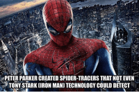 Iron Man, Memes, and Spider: PETER PARKER CREATED SPIDER-TRACERS THATNOTEVEN  TONY STARK (IRON MAN) TECHNOLOGY COULD DETECT